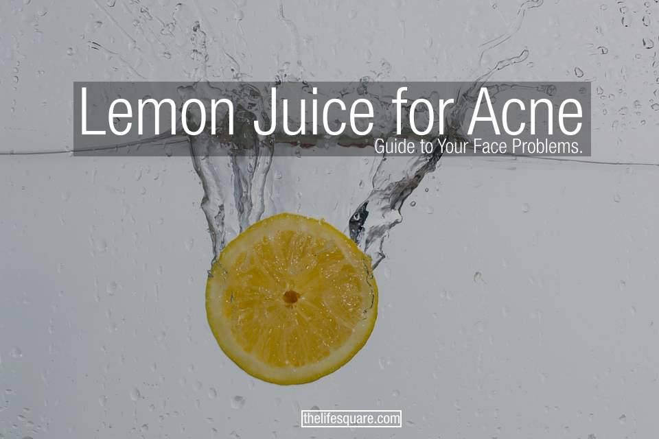 lemon juice for acne and scars remedy for face problem